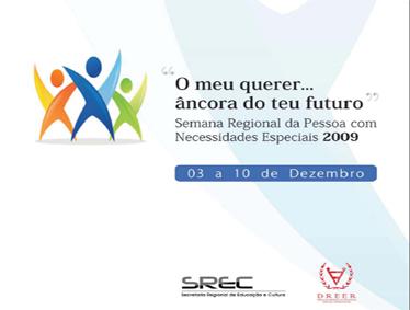 Semana Regional da Pessoa com Necessidades Especiais 09: O meu querer âncora do teu futuro
